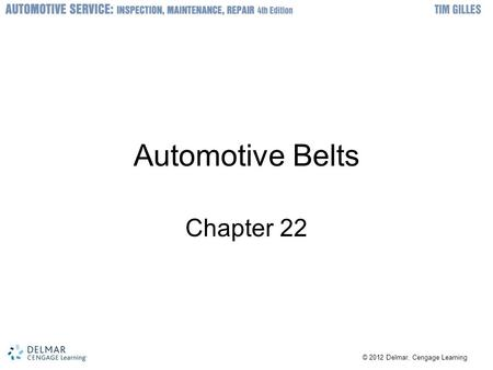 © 2012 Delmar, Cengage Learning Automotive Belts Chapter 22.