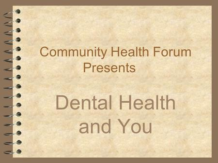 Community Health Forum Presents Dental Health and You.
