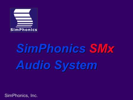 SimPhonics, Inc. SimPhonics SMx Audio System. SimPhonics, Inc. V+ Visual Programming Language SMx Audio System Various I/O Drivers VComm Networked Audio.