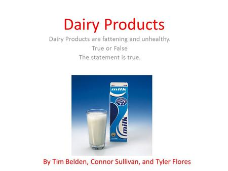 Dairy Products By Tim Belden, Connor Sullivan, and Tyler Flores