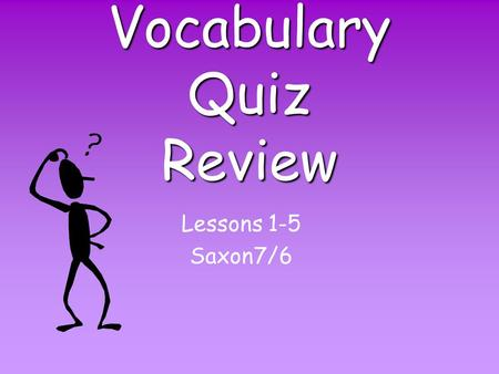 Vocabulary Quiz Review Lessons 1-5 Saxon7/6 Addends Two or more numbers that are added to find a sum.