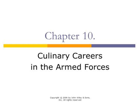 Copyright © 2006 by John Wiley & Sons, Inc. All rights reserved Chapter 10. Culinary Careers in the Armed Forces.