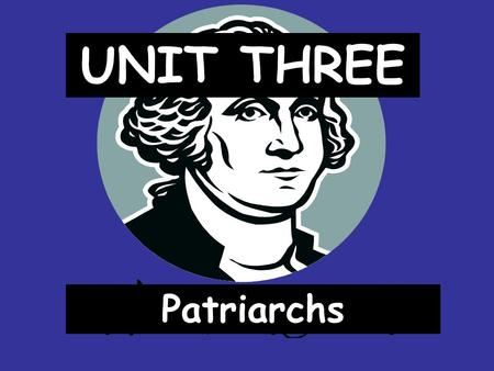 UNIT THREE Patriarchs. I. The Timeline Written history begins. 2000-1500 BC All patriarch stories.