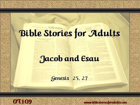 Jacob and Esau Copyright © 2009 www.biblestoriesforadults.com. Use of this material is provided free of charge for use in personal or group Bible Study,