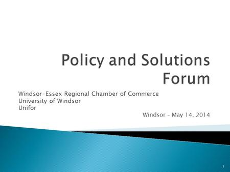 Windsor-Essex Regional Chamber of Commerce University of Windsor Unifor Windsor – May 14, 2014 1.