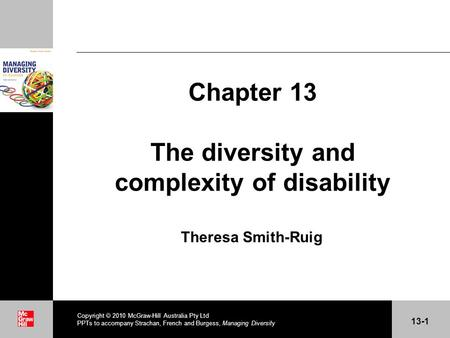 . Chapter 13 The diversity and complexity of disability Theresa Smith-Ruig Copyright  2010 McGraw-Hill Australia Pty Ltd PPTs to accompany Strachan, French.