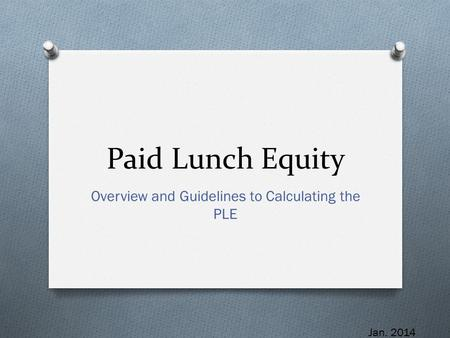 Paid Lunch Equity Overview and Guidelines to Calculating the PLE Jan. 2014.