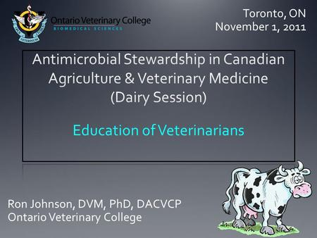 Education of Veterinarians Ron Johnson, DVM, PhD, DACVCP Ontario Veterinary College Toronto, ON November 1, 2011.