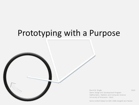 Prototyping with a Purpose Some content based on GDC 2006, Gingold and Hecker Brent M. Dingle 2014 Game Design and Development Program Mathematics, Statistics.