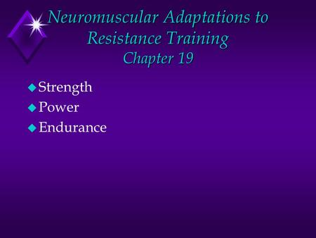 Neuromuscular Adaptations to Resistance Training Chapter 19 u Strength u Power u Endurance.