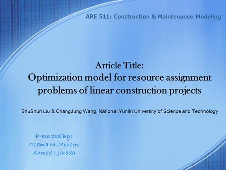 Article Title: Optimization model for resource assignment problems of linear construction projects ShuShun Liu & ChangJung Wang, National Yunlin University.
