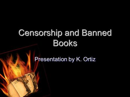 Censorship and Banned Books Presentation by K. Ortiz.