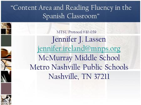 """Content Area and Reading Fluency in the Spanish Classroom"" MTSU Protocol # 10-059 Jennifer J. Lassen McMurray Middle School."