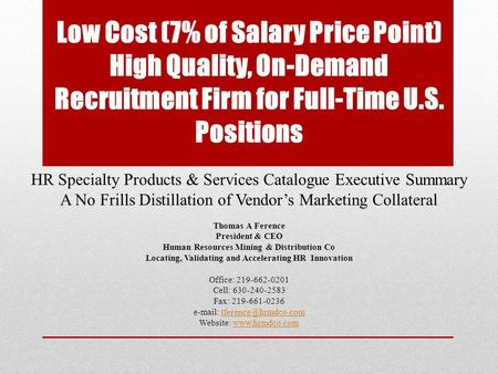 Low Cost (7% of Salary Price Point) High Quality, On-Demand Recruitment Firm for Full-Time U.S. Positions HR Specialty Products & Services Catalogue Executive.
