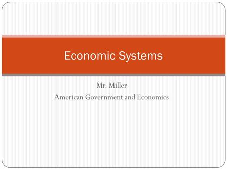 Mr. Miller American Government and Economics Economic Systems.
