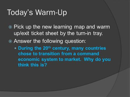 Today's Warm-Up  Pick up the new learning map and warm up/exit ticket sheet by the turn-in tray.  Answer the following question: During the 20 th century,