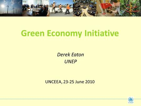 Green Economy Initiative Derek Eaton UNEP UNCEEA, 23-25 June 2010.