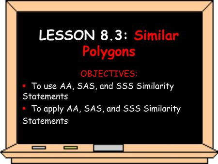 LESSON 8.3: Similar Polygons