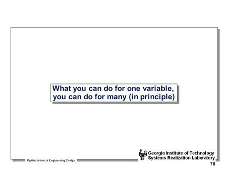 Optimization in Engineering Design 78 What you can do for one variable, you can do for many (in principle)