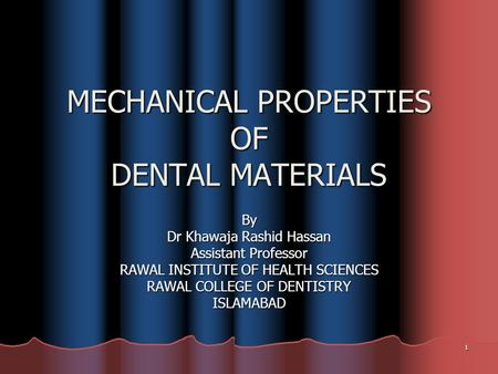 1 MECHANICAL PROPERTIES OF DENTAL MATERIALS By Dr Khawaja Rashid Hassan Assistant Professor RAWAL INSTITUTE OF HEALTH SCIENCES RAWAL COLLEGE OF DENTISTRY.