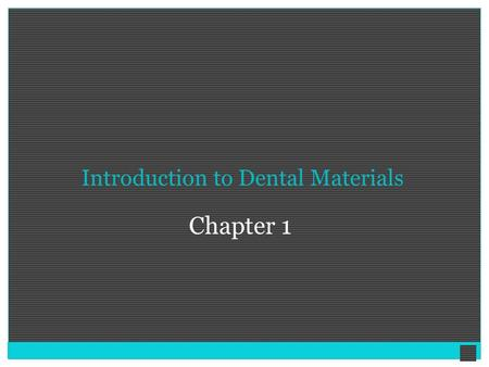 "Introduction to Dental Materials Chapter 1. What Is ""Dental Materials""? ""Dental Materials"" is defined as the study and science of the development, properties,"