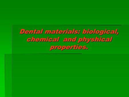 Dental materials: biological, chemical and physhical properties.