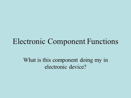Electronic Component Functions What is this component doing my in electronic device?