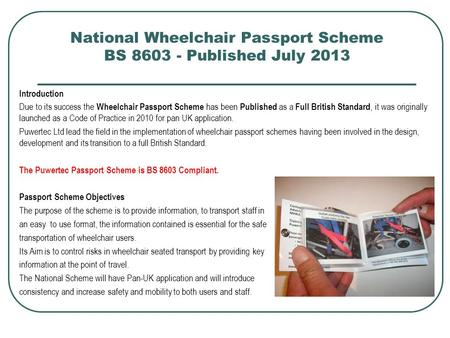 National Wheelchair Passport Scheme BS 8603 - Published July 2013 Introduction Due to its success the Wheelchair Passport Scheme has been Published as.