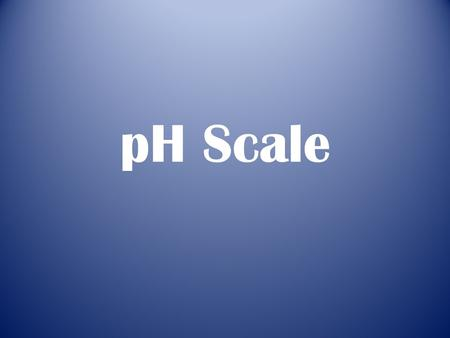 PH Scale. Acids and bases Acids and bases are of enormous importance in general chemistry, since they provide an effective way of understanding the properties.