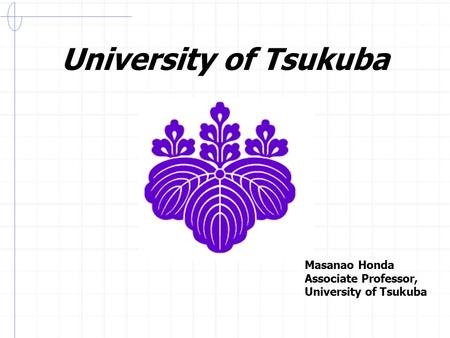 University of Tsukuba Masanao Honda Associate Professor, University of Tsukuba.