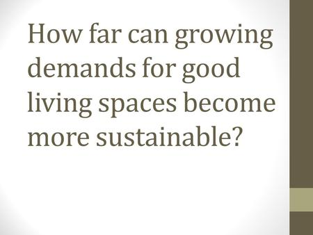How far can growing demands for good living spaces become more sustainable?