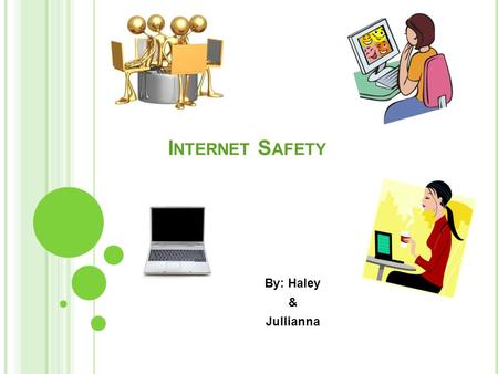 I NTERNET S AFETY By: Haley & Jullianna N EVER SHARE PASSWORDS ! Why should you never share passwords? The answer is you should not because even if you.
