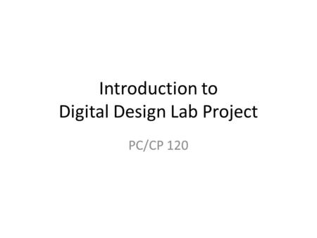 Introduction to Digital Design Lab Project PC/CP 120.
