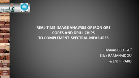 IRON ORE 2011 PERTH REAL-TIME IMAGE ANALYSIS OF IRON ORE CORES AND DRILL CHIPS TO COMPLEMENT SPECTRAL MEASURES Thomas BELLIGOÏ Erick RAMANAIDOU & Eric.