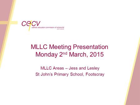 MLLC Meeting Presentation Monday 2 nd March, 2015 MLLC Areas – Jess and Lesley St John's Primary School, Footscray.