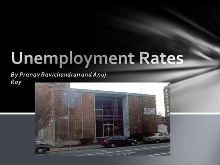 By Pranav Ravichandran and Anuj Roy. The rates of unemployment are steadily rising over the months. As of November 2011, the announcement of unemployment.