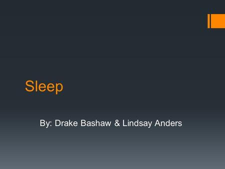 Sleep By: Drake Bashaw & Lindsay Anders. Why Do We Sleep?  Energy Conservation Theory- primary function of sleep is to reduce an individuals need for.