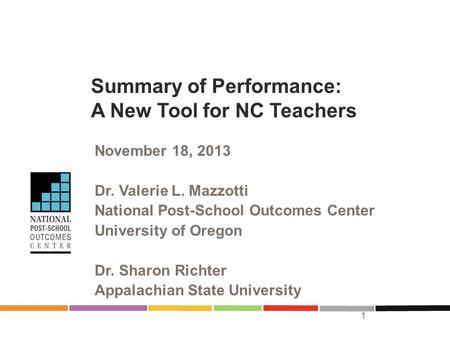 Summary of Performance: A New Tool for NC Teachers November 18, 2013 Dr. Valerie L. Mazzotti National Post-School Outcomes Center University of Oregon.