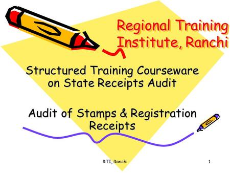 RTI, Ranchi1 Regional Training Institute, Ranchi Structured Training Courseware on State Receipts Audit Audit of Stamps & Registration Receipts.