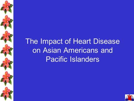 The Impact of Heart Disease on Asian Americans and Pacific Islanders.