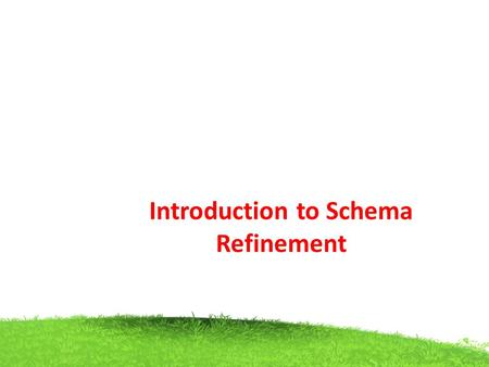 Introduction to Schema Refinement. Normal Forms Types of Normal Form First Normal Form (1NF) Second Normal Form (2NF) Third Normal Form(3NF) Boyce-Codd.