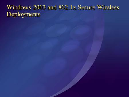 Windows 2003 and 802.1x Secure Wireless Deployments.