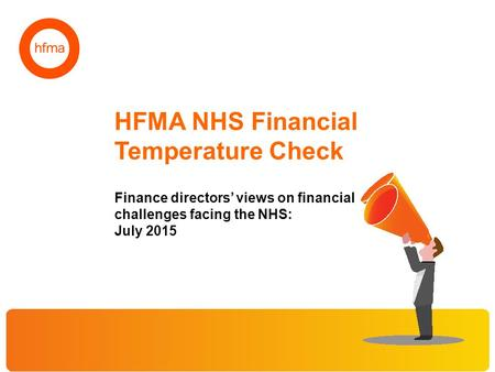 HFMA NHS Financial Temperature Check Finance directors' views on financial challenges facing the NHS: July 2015.