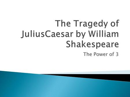 "The Power of 3.  3 warnings given to Julius Caesar- ""beware the ides of March"" by the soothsayer(act I scene 2); Calpurnia's dream and pleading with."