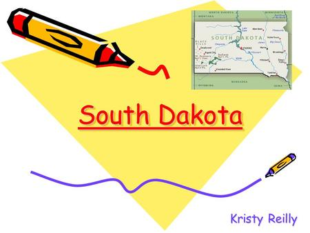 South Dakota Kristy Reilly. South Dakota COME TO SOUTH DAKOTA HISTORIC, EDUCATIONAL AND JUST PLAIN LEISURE…NEE D WE SAY MORE?
