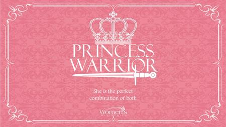 Princess warrior She is the perfect combination of both.