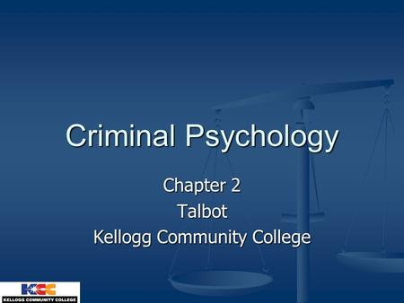 Criminal Psychology Chapter 2 Talbot Kellogg Community College.