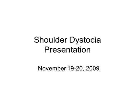 Shoulder Dystocia Presentation November 19-20, 2009.