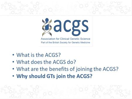 What is the ACGS? What does the ACGS do? What are the benefits of joining the ACGS? Why should GTs join the ACGS?