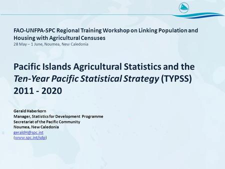 FAO-UNFPA-SPC Regional Training Workshop on Linking Population and Housing with Agricultural Censuses 28 May – 1 June, Noumea, New Caledonia Pacific Islands.